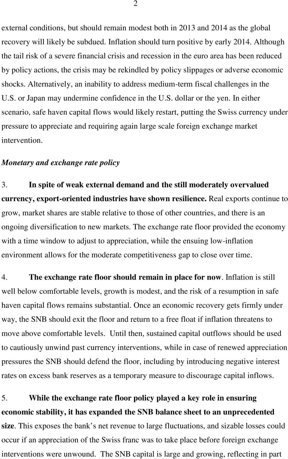 Alternatively, an inability to address medium-term fiscal challenges in the U.S. or Japan may undermine confidence in the U.S. dollar or the yen.