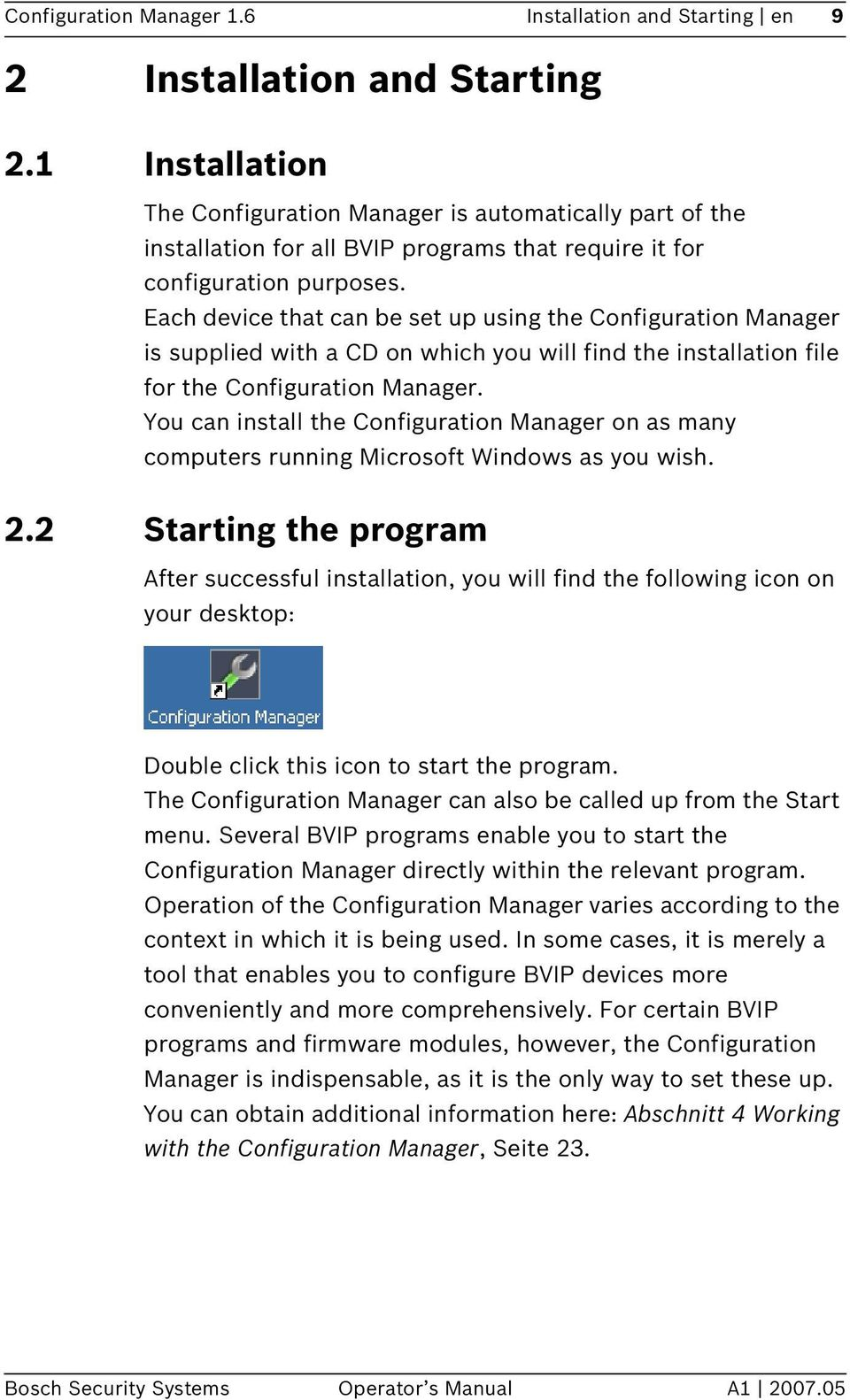 Each device that can be set up using the Configuration Manager is supplied with a CD on which you will find the installation file for the Configuration Manager.