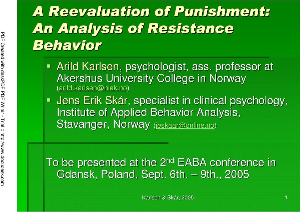 no) Jens Erik Skår,, specialist in clinical psychology, Institute of Applied Behavior Analysis,