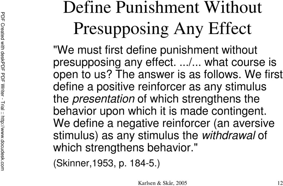 We first define a positive reinforcer as any stimulus the presentation of which strengthens the behavior upon which it