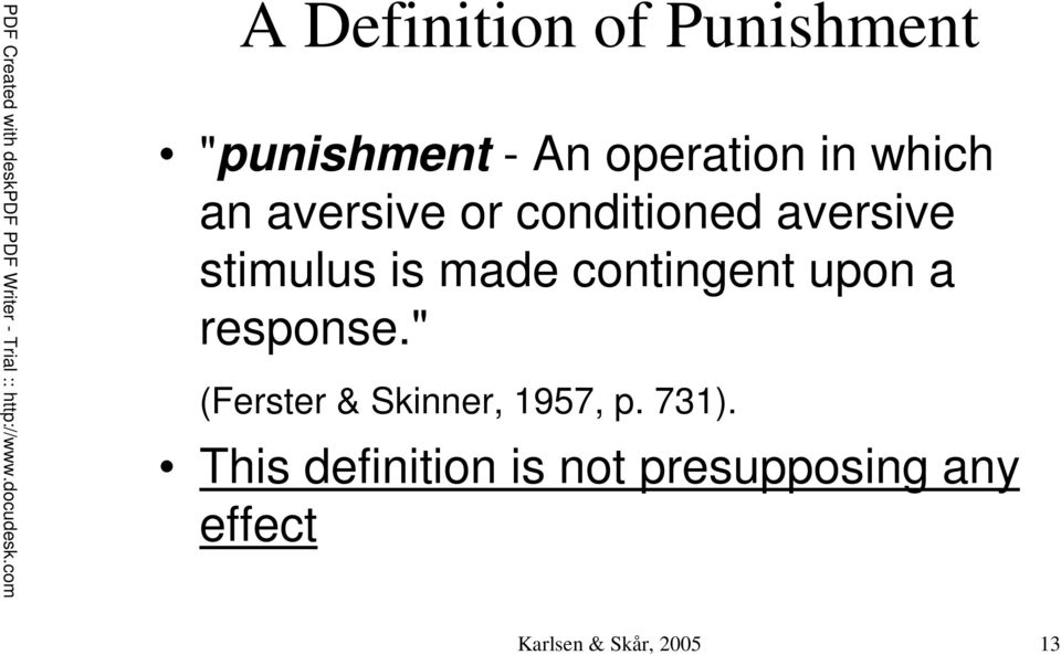 "contingent upon a response."" (Ferster & Skinner, 1957, p. 731)."