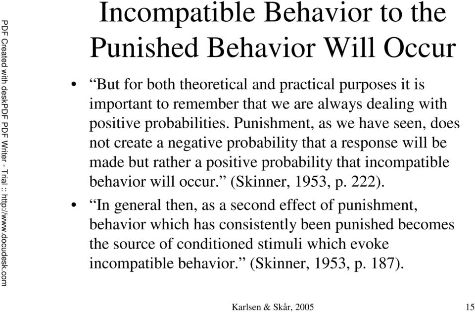 Punishment, as we have seen, does not create a negative probability that a response will be made but rather a positive probability that incompatible