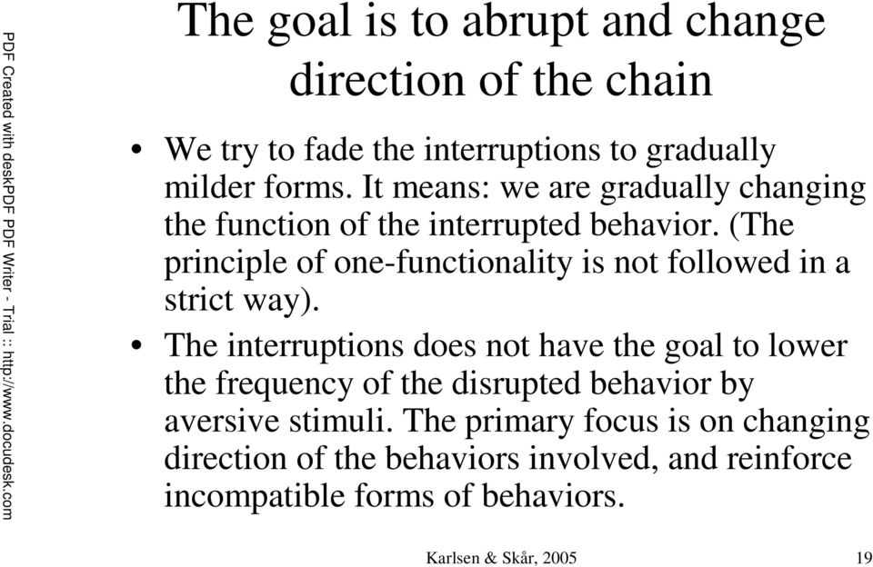(The principle of one-functionality is not followed in a strict way).