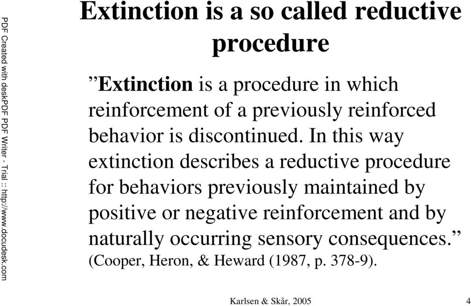 In this way extinction describes a reductive procedure for behaviors previously maintained by