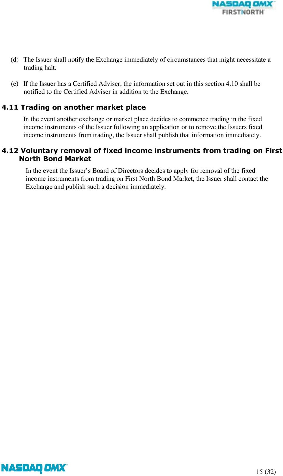 11 Trading on another market place In the event another exchange or market place decides to commence trading in the fixed income instruments of the Issuer following an application or to remove the