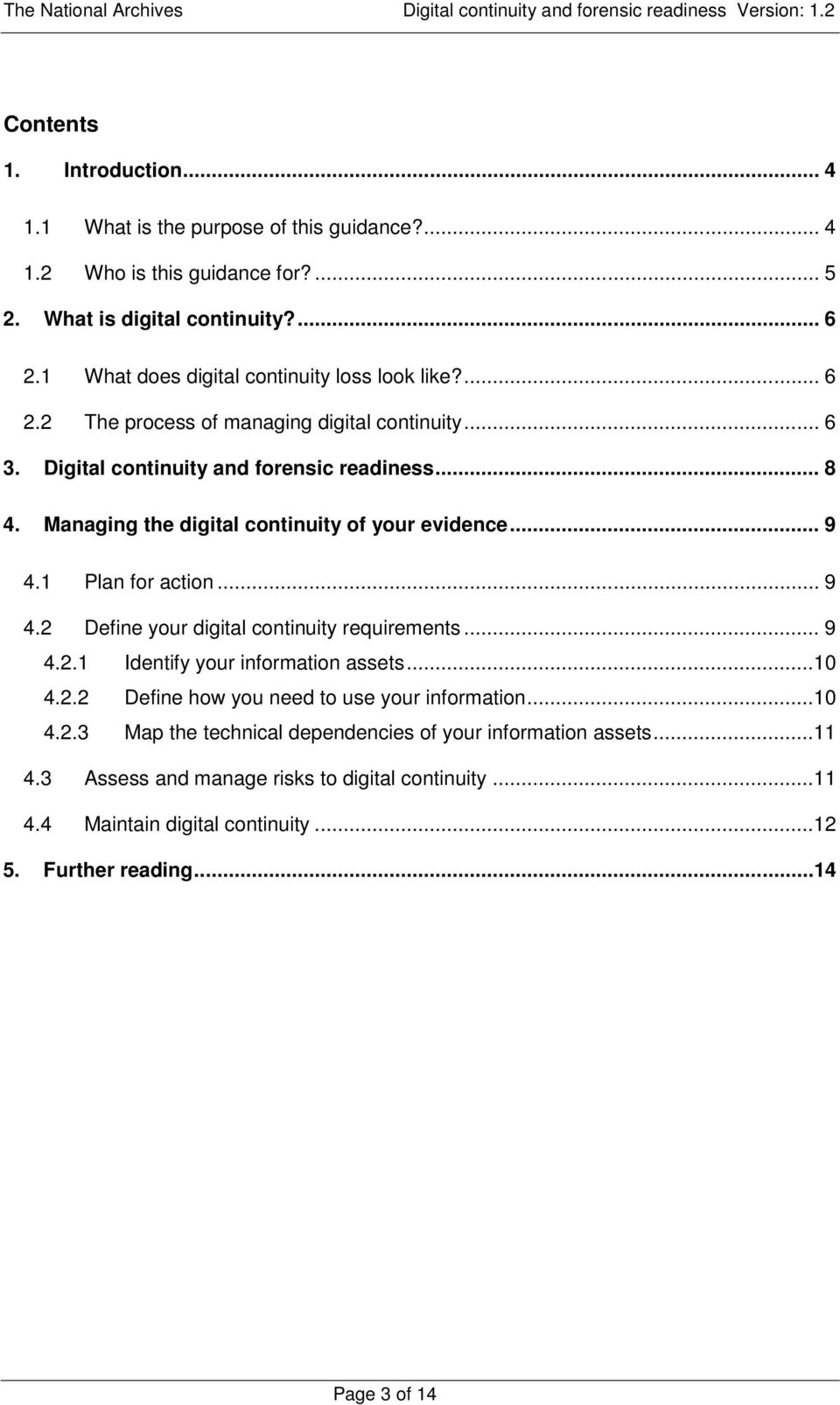 Managing the digital continuity of your evidence... 9 4.1 Plan for action... 9 4.2 Define your digital continuity requirements... 9 4.2.1 Identify your information assets...10 4.2.2 Define how you need to use your information.