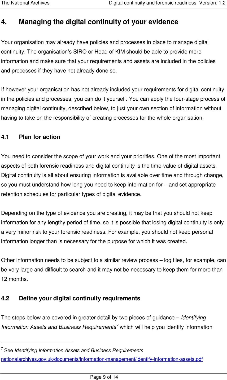 done so. If however your organisation has not already included your requirements for digital continuity in the policies and processes, you can do it yourself.