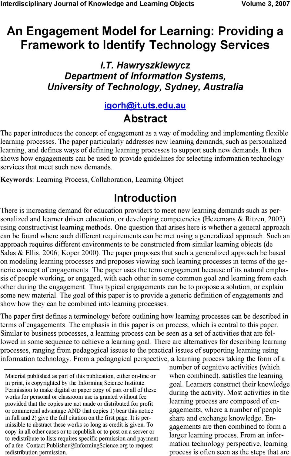 au Abstract The paper introduces the concept of engagement as a way of modeling and implementing flexible learning processes.