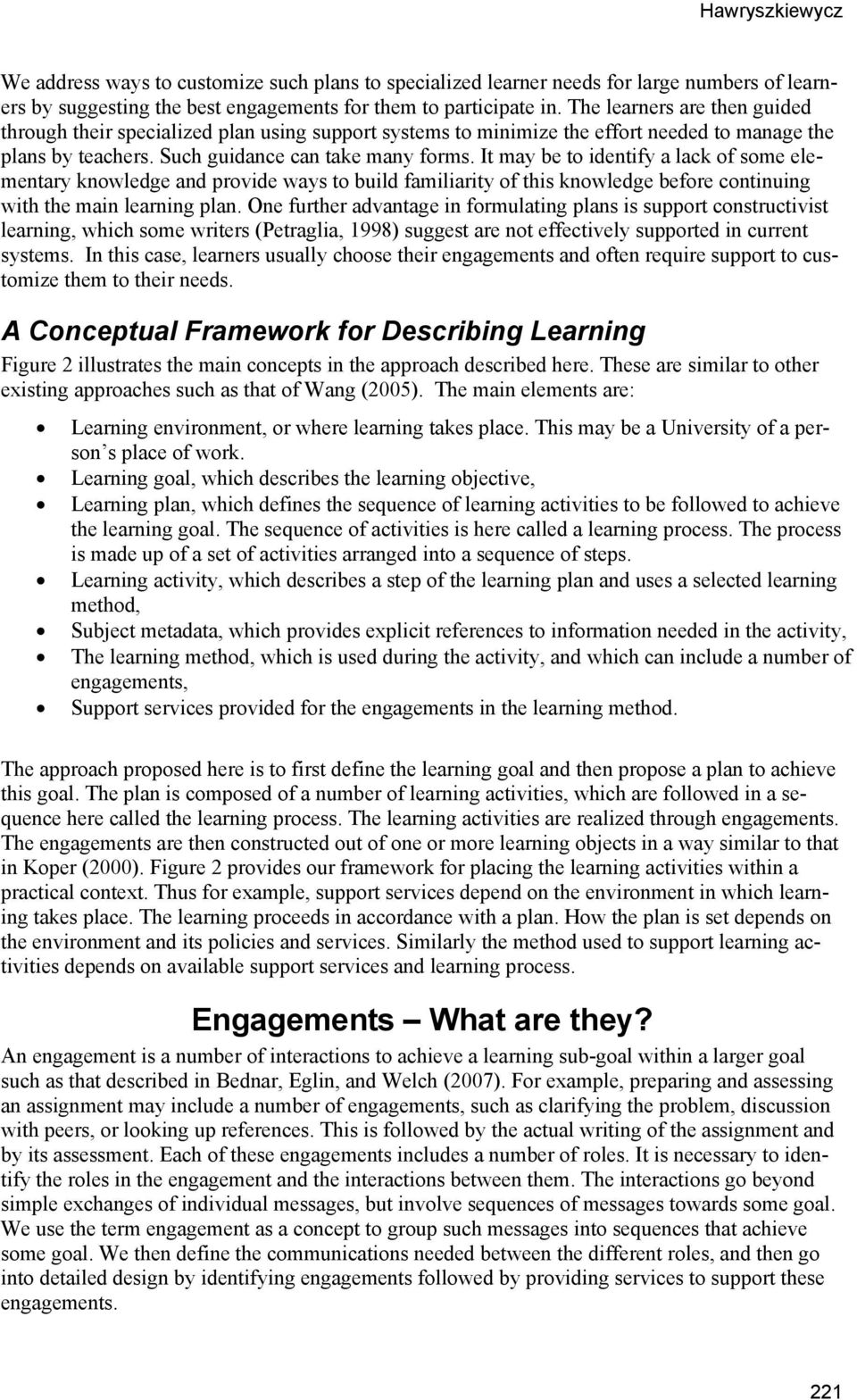 It may be to identify a lack of some elementary knowledge and provide ways to build familiarity of this knowledge before continuing with the main learning plan.