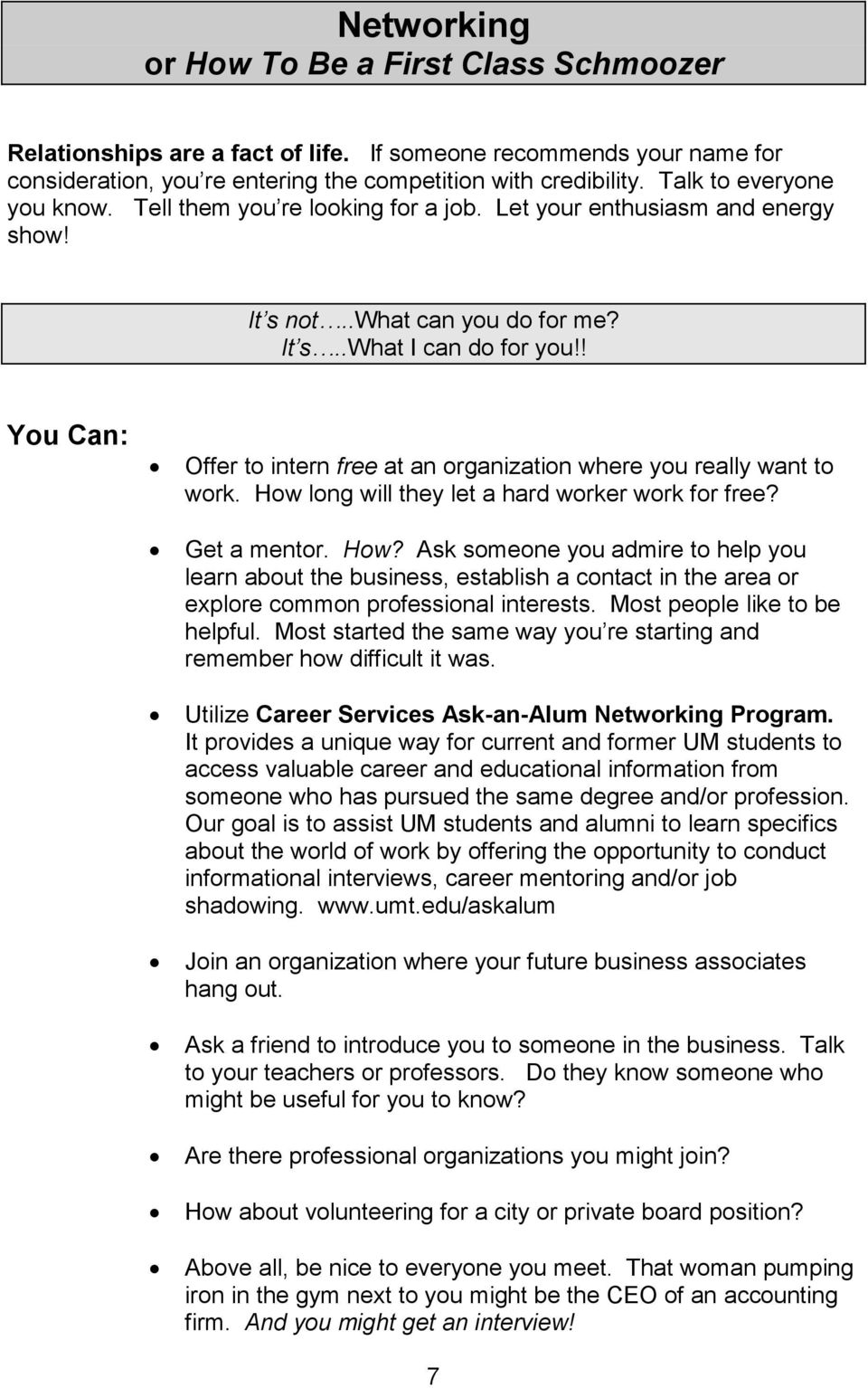 ! You Can: Offer to intern free at an organization where you really want to work. How