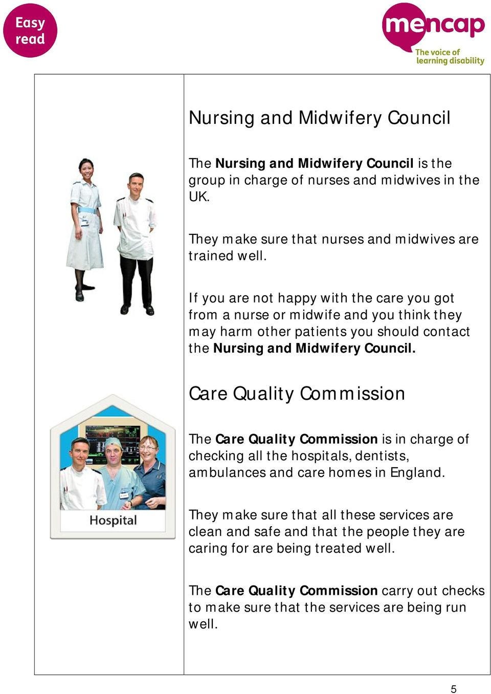 from a nurse or midwife and you think they may harm other patients you should contact the Nursing and Midwifery Council.