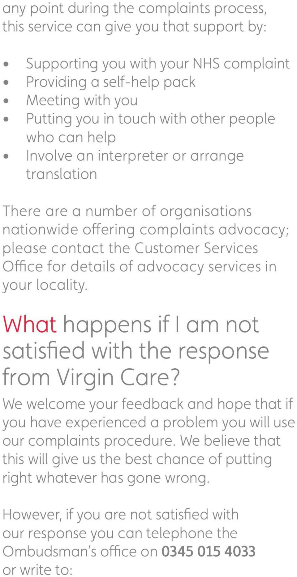 of advocacy services in your locality. What happens if I am not satisfied with the response from Virgin Care?