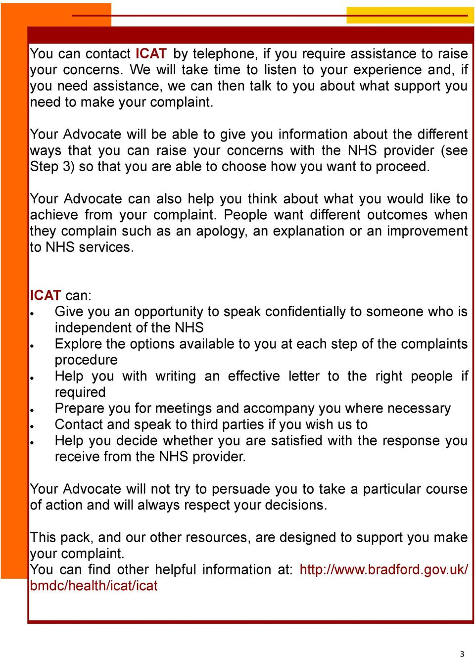 Your Advocate will be able to give you information about the different ways that you can raise your concerns with the NHS provider (see Step 3) so that you are able to choose how you want to proceed.