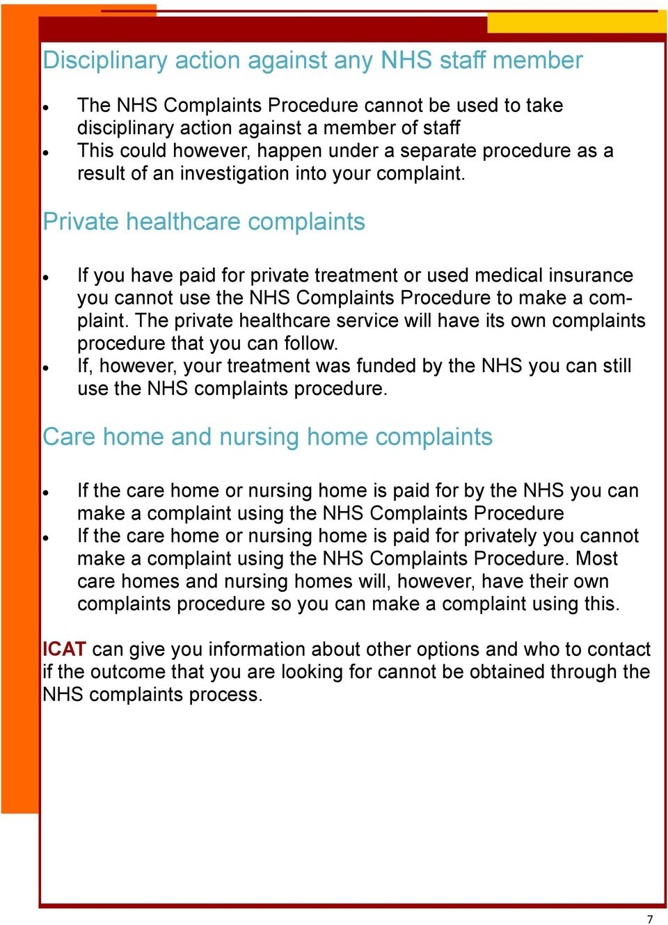 Private healthcare complaints If you have paid for private treatment or used medical insurance you cannot use the NHS Complaints Procedure to make a complaint.