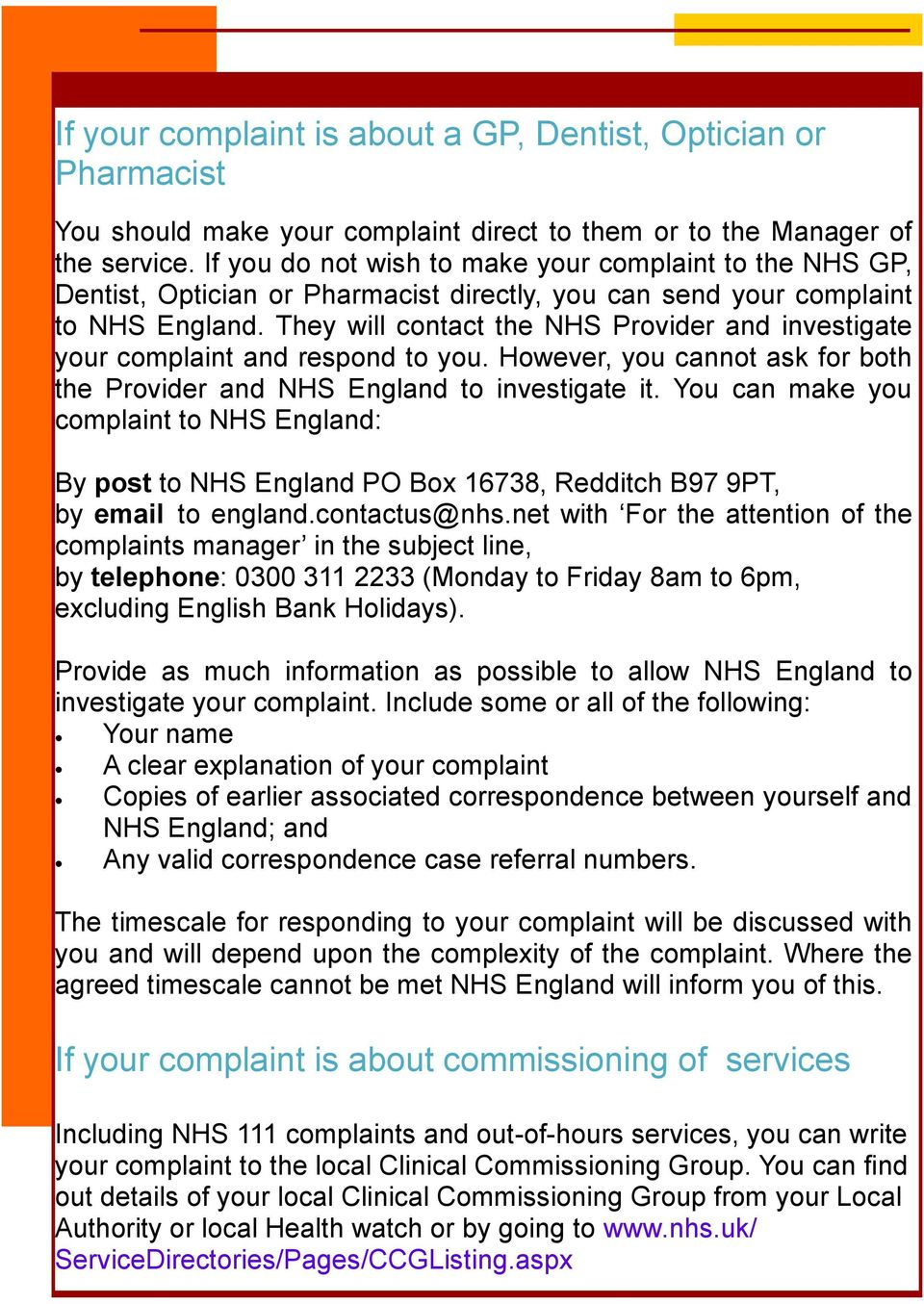 They will contact the NHS Provider and investigate your complaint and respond to you. However, you cannot ask for both the Provider and NHS England to investigate it.