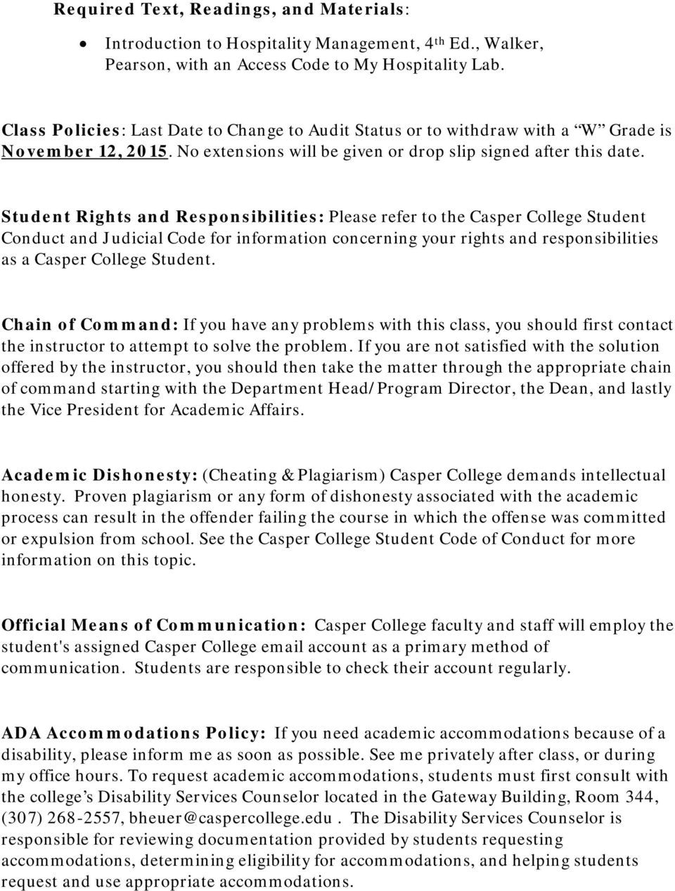 Student Rights and Responsibilities: Please refer to the Casper College Student Conduct and Judicial Code for information concerning your rights and responsibilities as a Casper College Student.