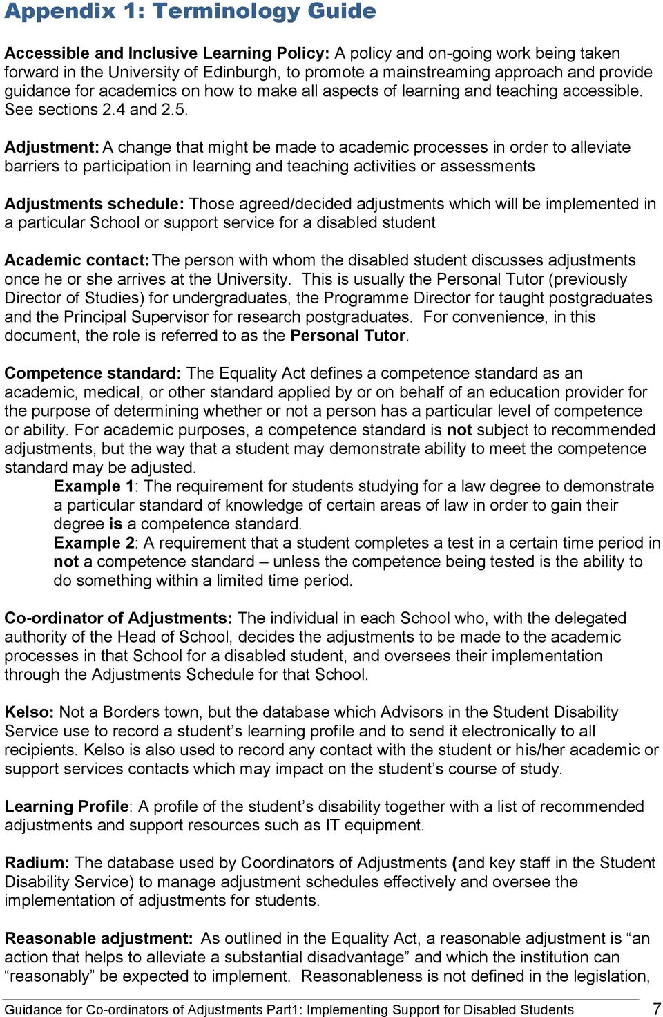 Adjustment: A change that might be made to academic processes in order to alleviate barriers to participation in learning and teaching activities or assessments Adjustments schedule: Those