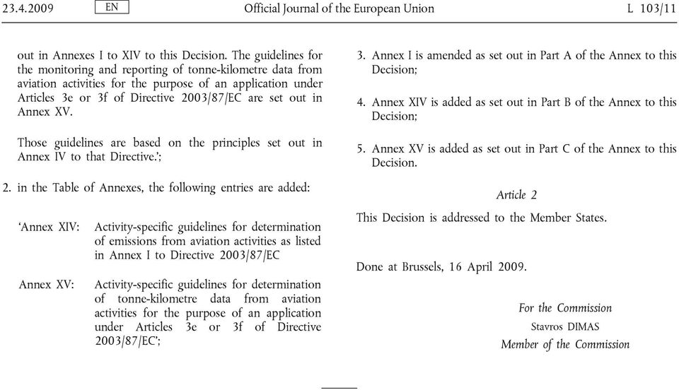 XV. Those guidelines are based on the principles set out in Annex IV to that Directive. ; 2. in the Table of Annexes, the following entries are added: 3.