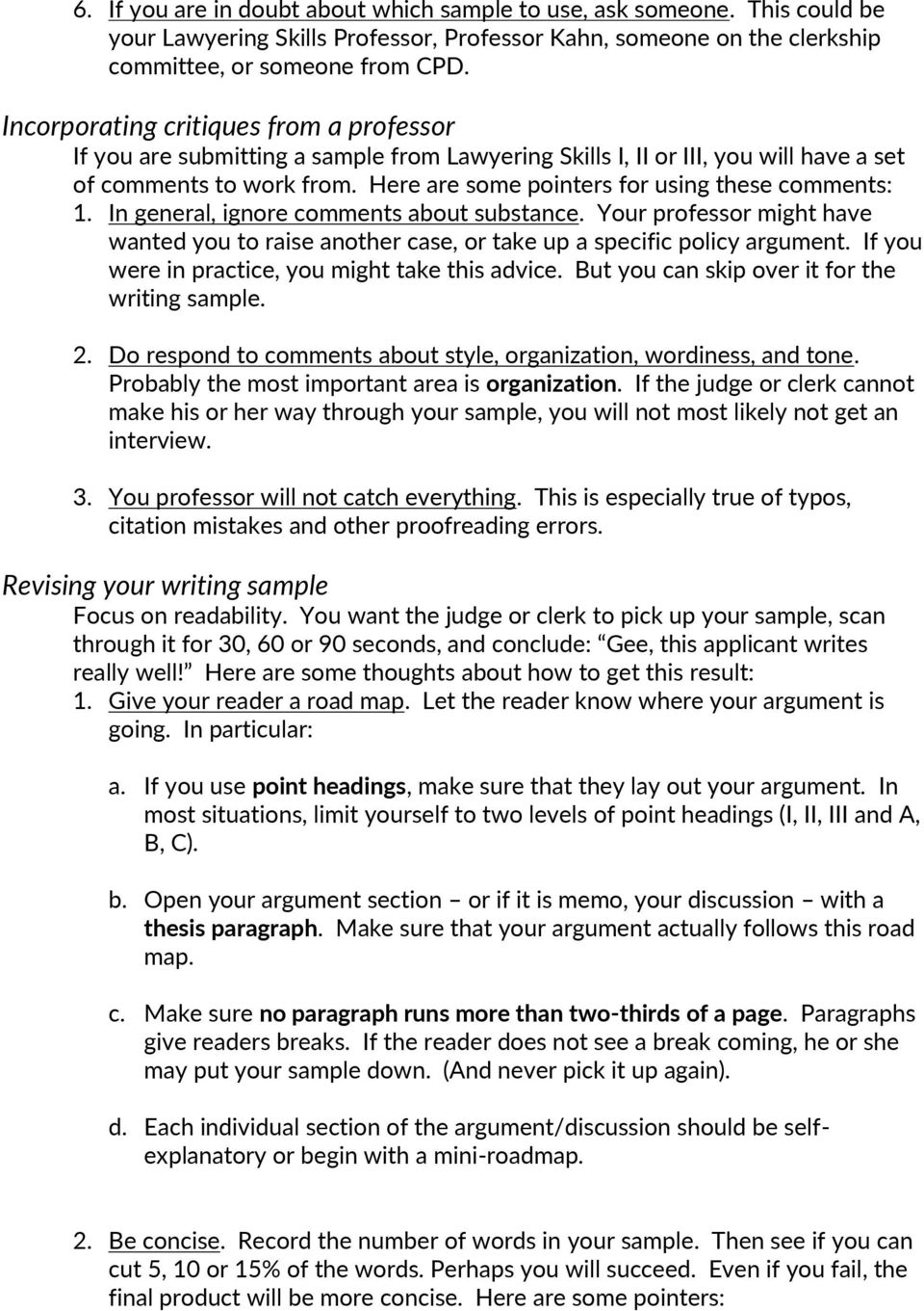 Here are some pointers for using these comments: 1. In general, ignore comments about substance. Your professor might have wanted you to raise another case, or take up a specific policy argument.