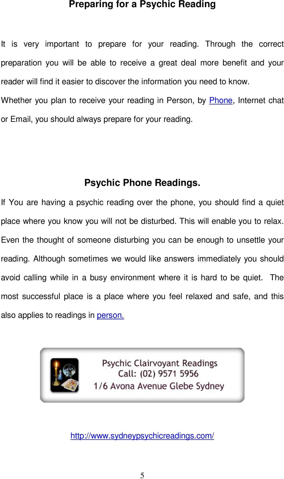 Whether you plan to receive your reading in Person, by Phone, Internet chat or Email, you should always prepare for your reading. Psychic Phone Readings.