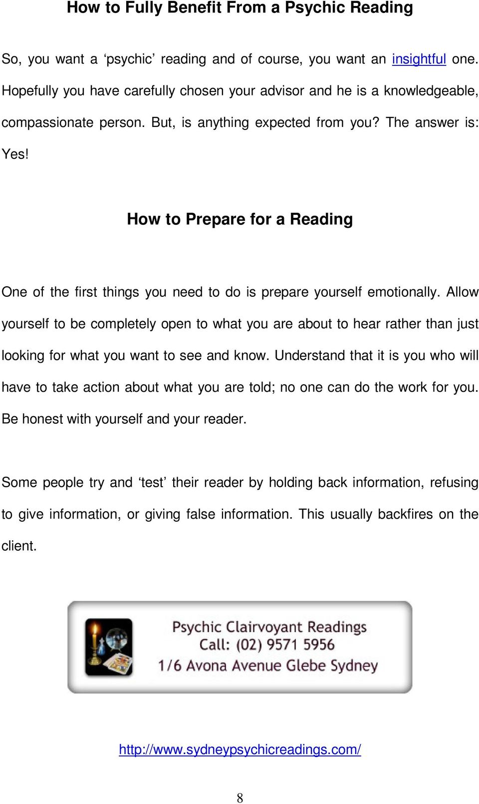 How to Prepare for a Reading One of the first things you need to do is prepare yourself emotionally.