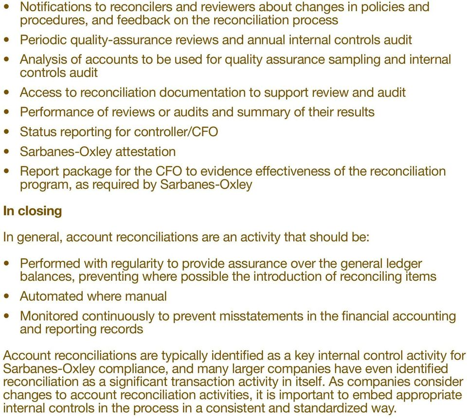 summary of their results Status reporting for controller/cfo Sarbanes-Oxley attestation Report package for the CFO to evidence effectiveness of the reconciliation program, as required by