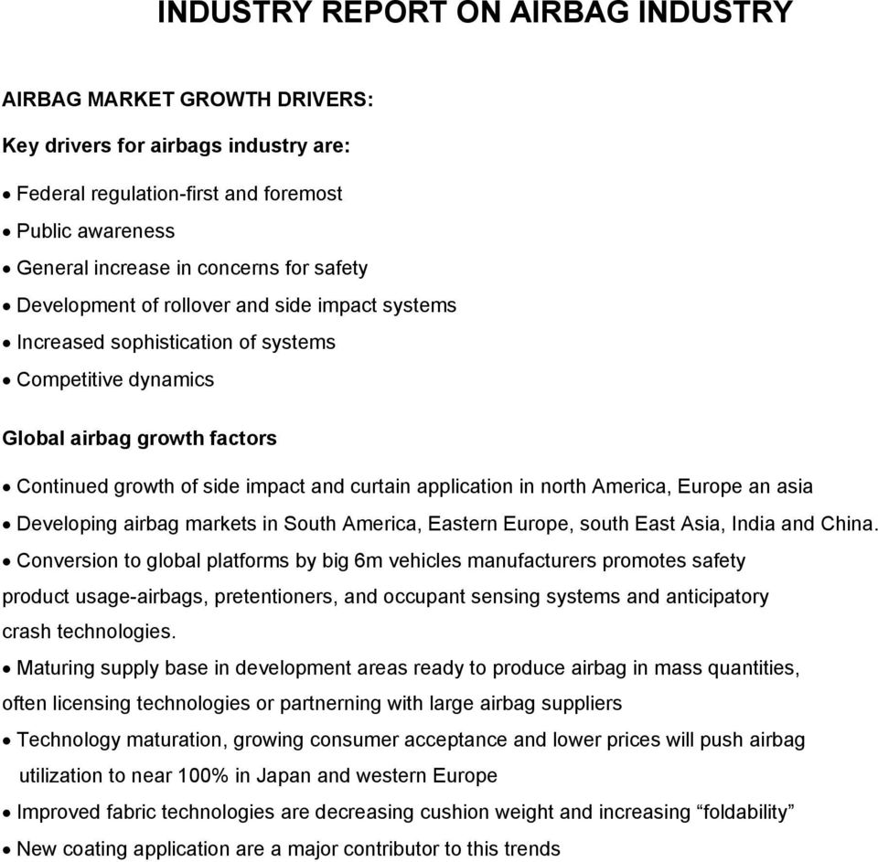 America, Europe an asia Developing airbag markets in South America, Eastern Europe, south East Asia, India and China.