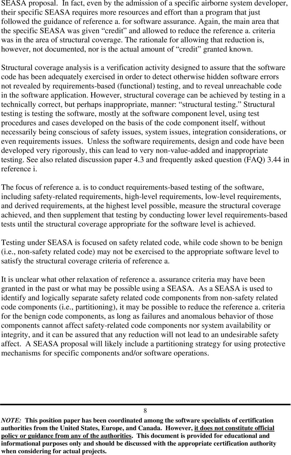 for software assurance. Again, the main area that the specific SEASA was given credit and allowed to reduce the reference a. criteria was in the area of structural coverage.