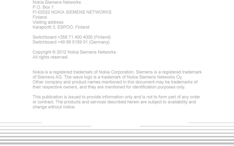 Siemens Networks. Nokia is a registered trademark of Nokia Corporation, Siemens is a registered trademark of Siemens AG. The wave logo is a trademark of Nokia Siemens Networks Oy.