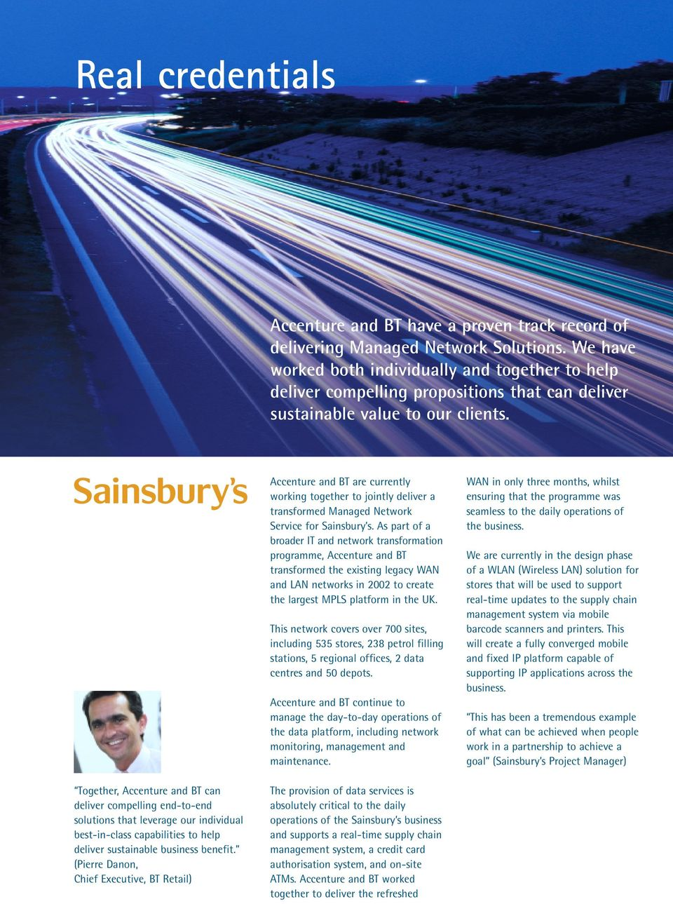 Accenture and BT are currently working together to jointly deliver a transformed Managed Network Service for Sainsbury s.