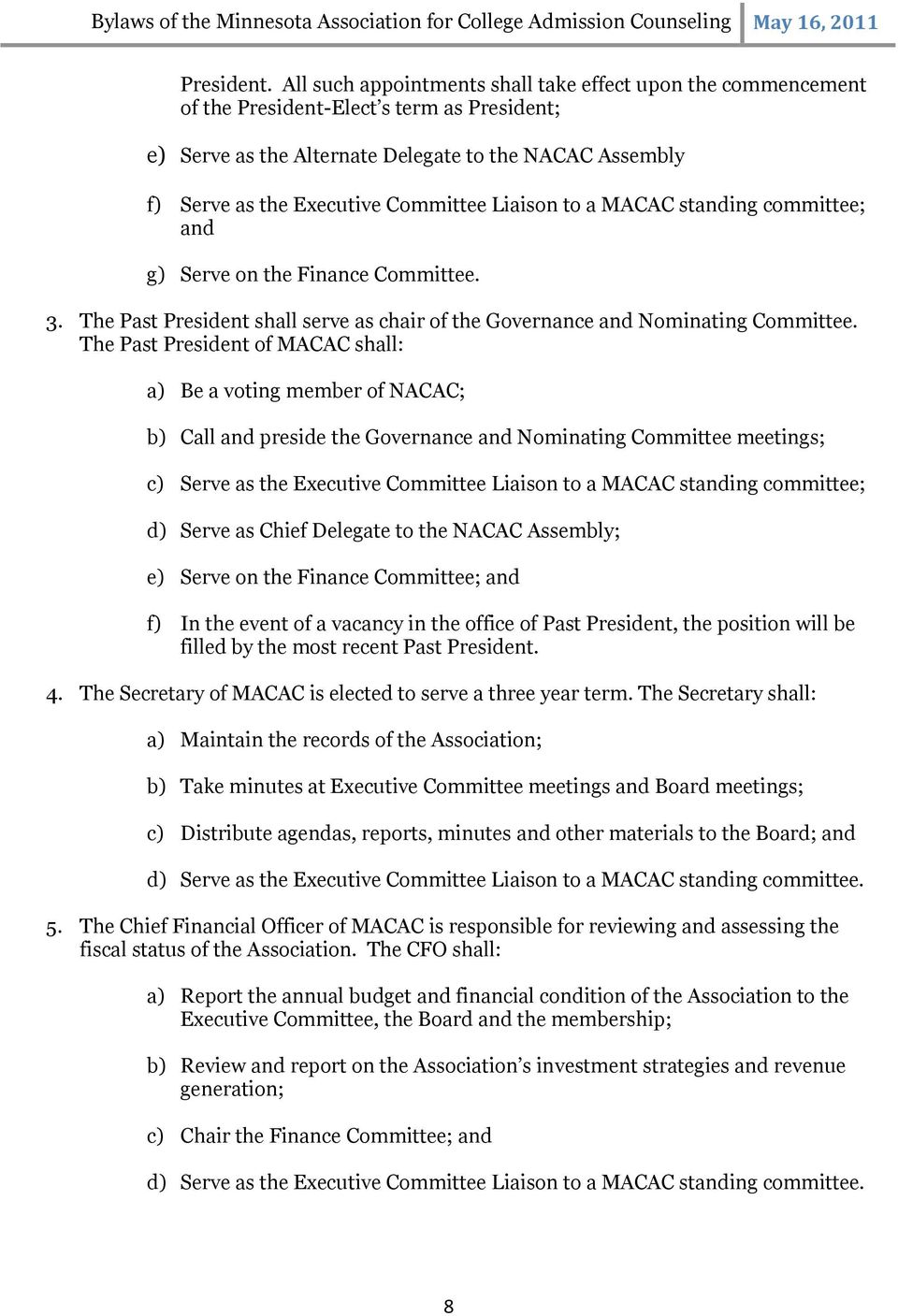 Liaison to a MACAC standing committee; and g) Serve on the Finance Committee. 3. The Past President shall serve as chair of the Governance and Nominating Committee.