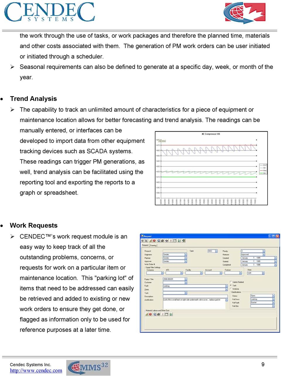 Trend Analysis The capability to track an unlimited amount of characteristics for a piece of equipment or maintenance location allows for better forecasting and trend analysis.