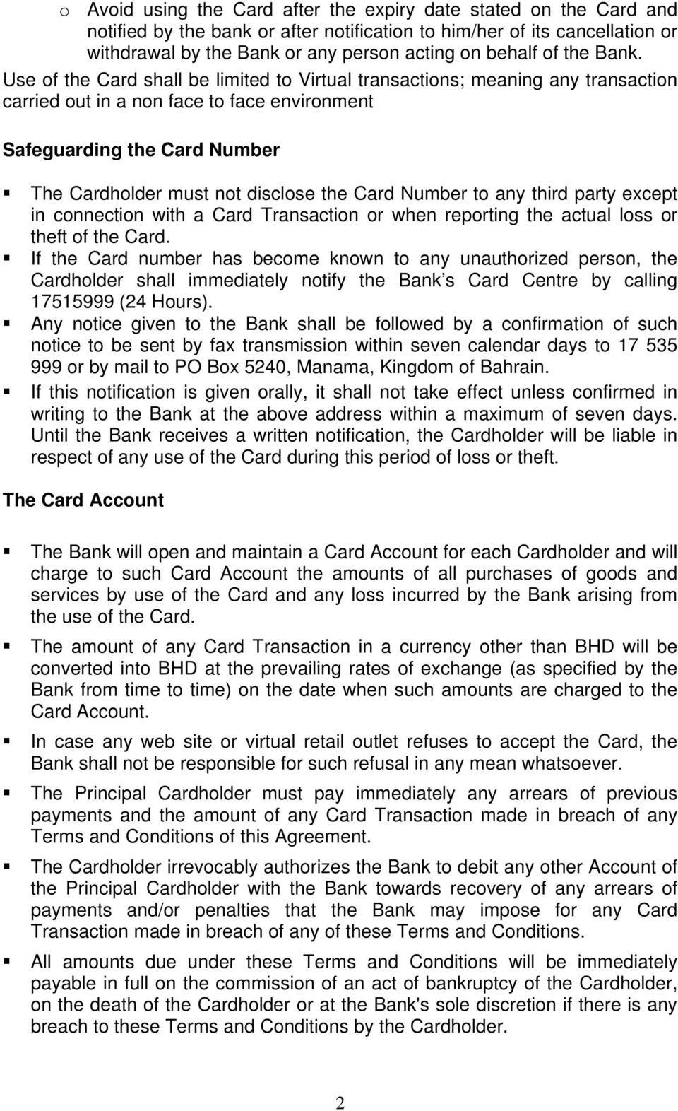 Use of the Card shall be limited to Virtual transactions; meaning any transaction carried out in a non face to face environment Safeguarding the Card Number The Cardholder must not disclose the Card