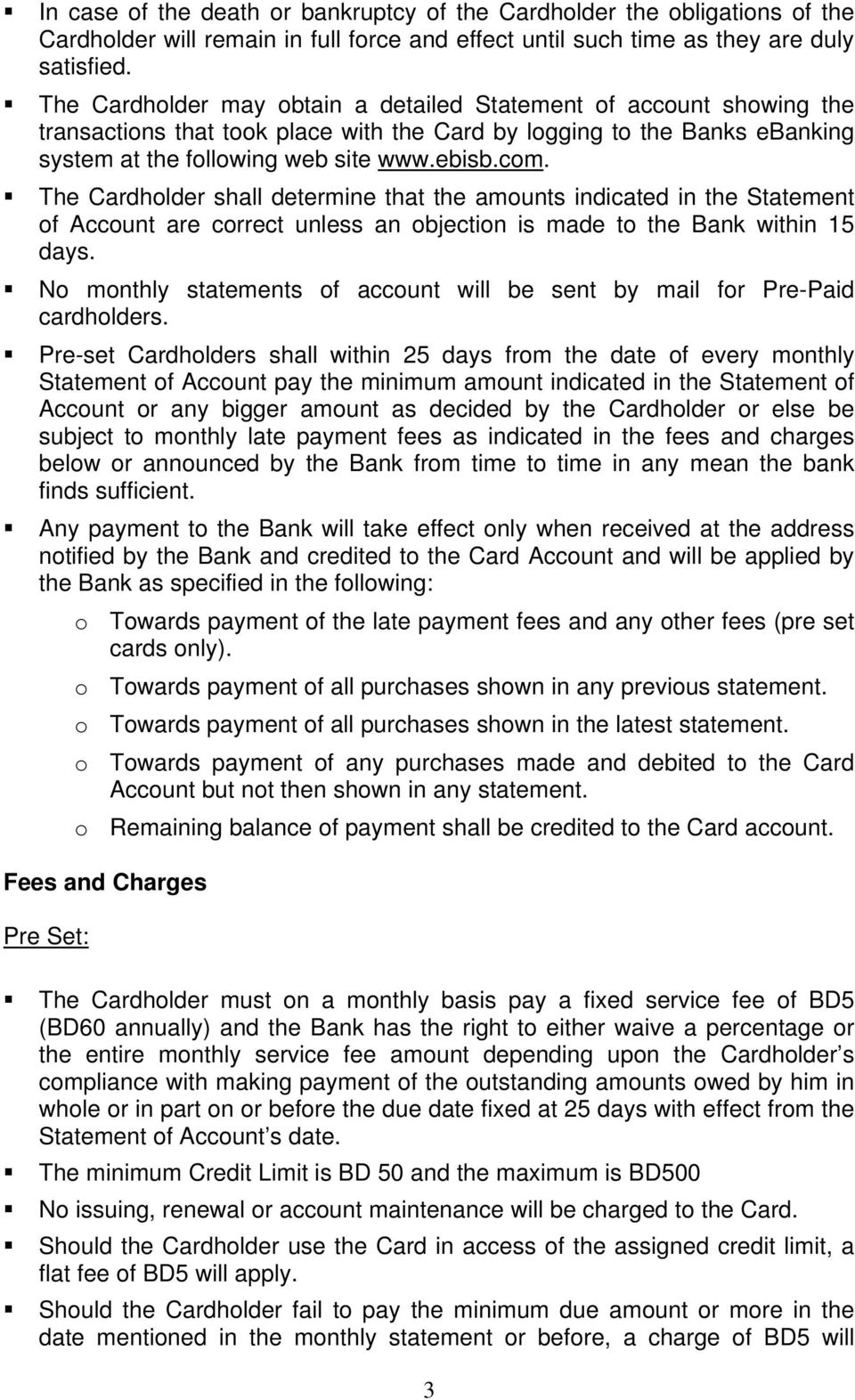 The Cardholder shall determine that the amounts indicated in the Statement of Account are correct unless an objection is made to the Bank within 15 days.