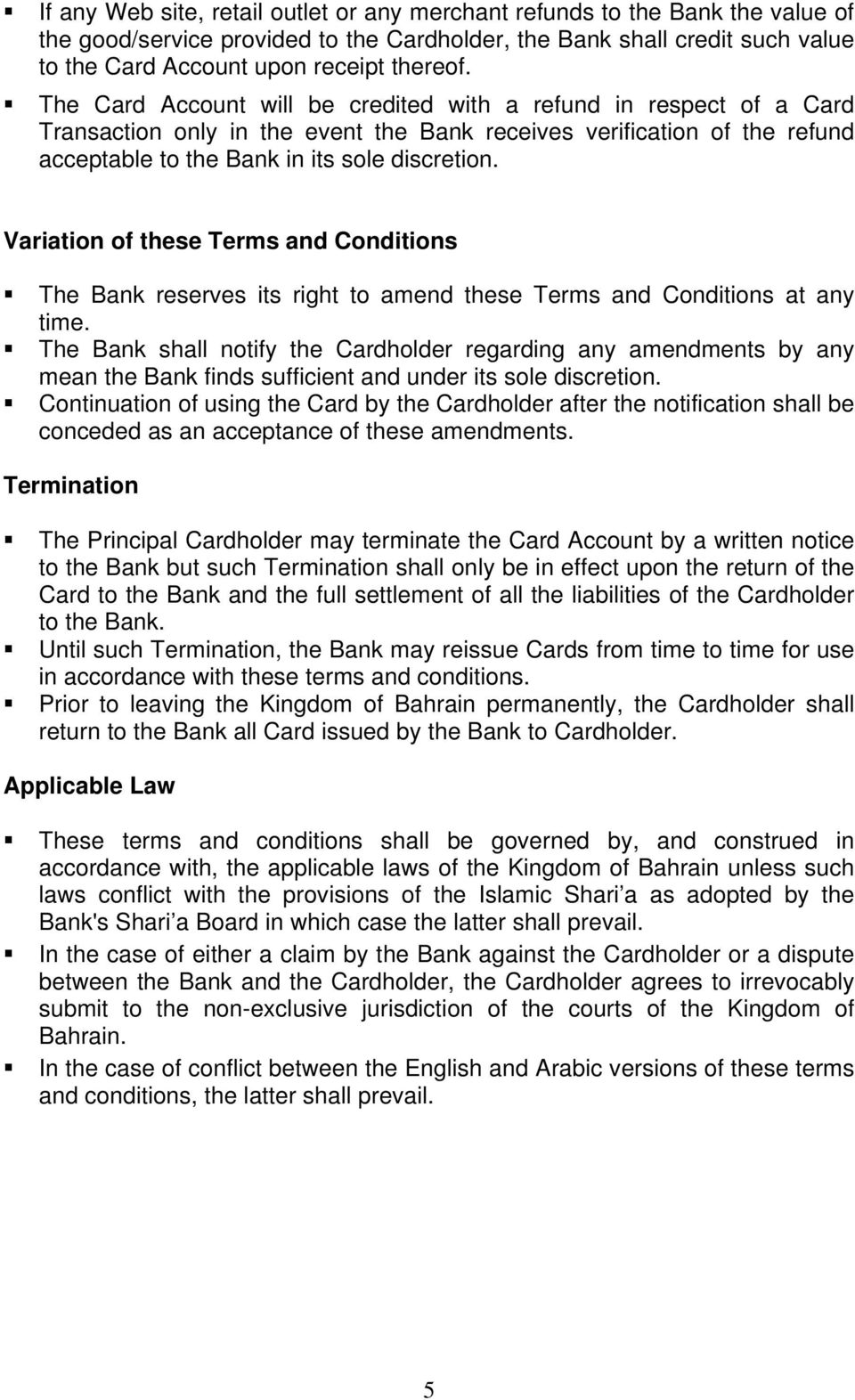 Variation of these Terms and Conditions The Bank reserves its right to amend these Terms and Conditions at any time.