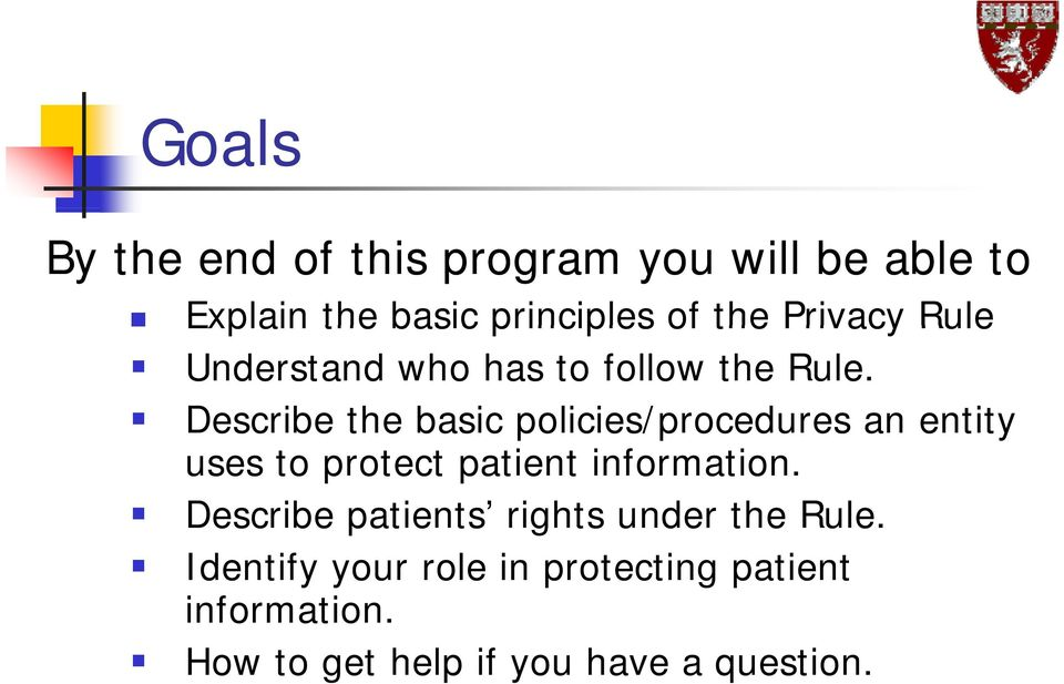 Describe the basic policies/procedures an entity uses to protect patient information.