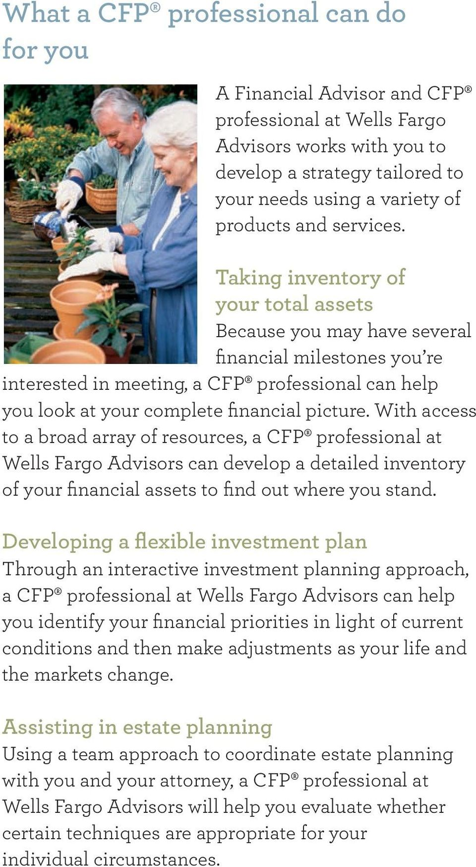 With access to a broad array of resources, a CFP professional at Wells Fargo Advisors can develop a detailed inventory of your financial assets to find out where you stand.