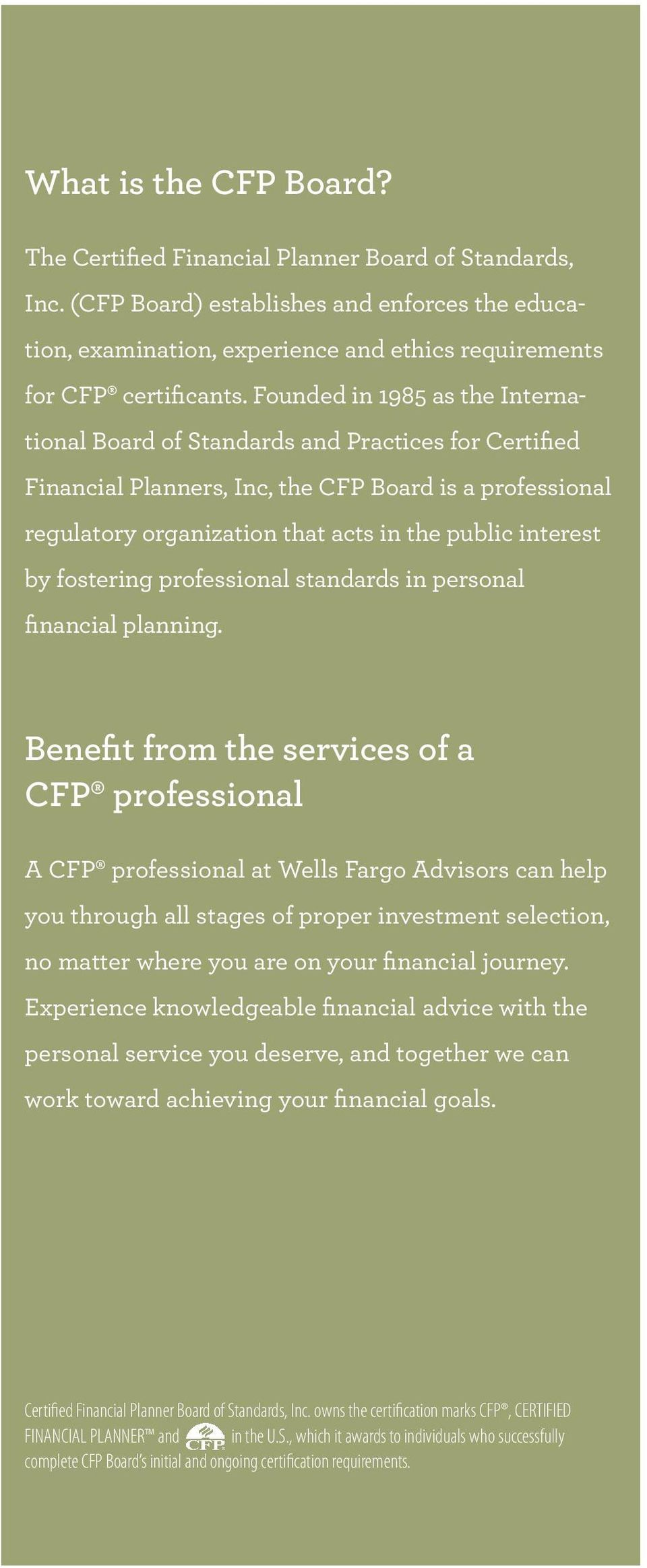 Founded in 1985 as the International Board of Standards and Practices for Certified Financial Planners, Inc, the CFP Board is a professional regulatory organization that acts in the public interest