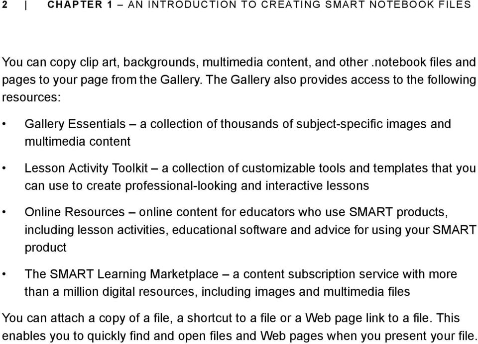 customizable tools and templates that you can use to create professional-looking and interactive lessons Online Resources online content for educators who use SMART products, including lesson