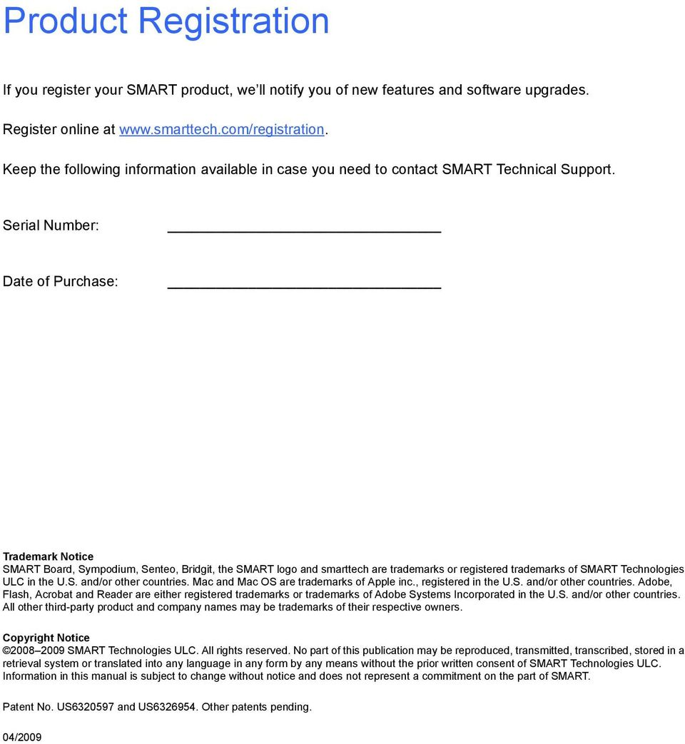 Serial Number: Date of Purchase: Trademark Notice SMART Board, Sympodium, Senteo, Bridgit, the SMART logo and smarttech are trademarks or registered trademarks of SMART Technologies ULC in the U.S. and/or other countries.