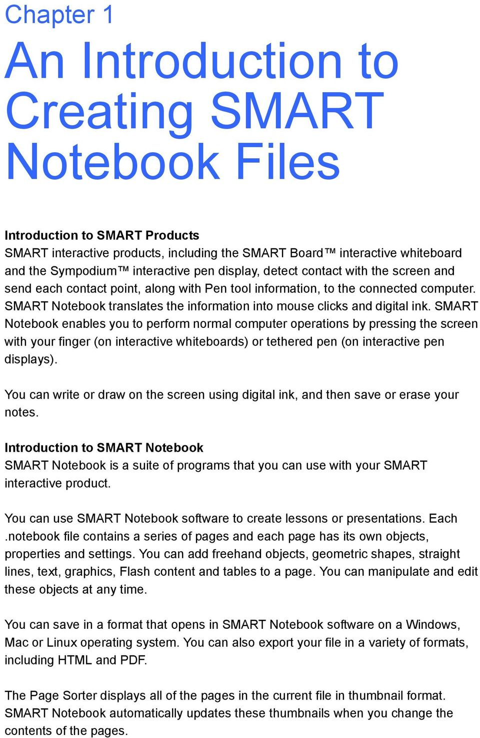 SMART Notebook translates the information into mouse clicks and digital ink.