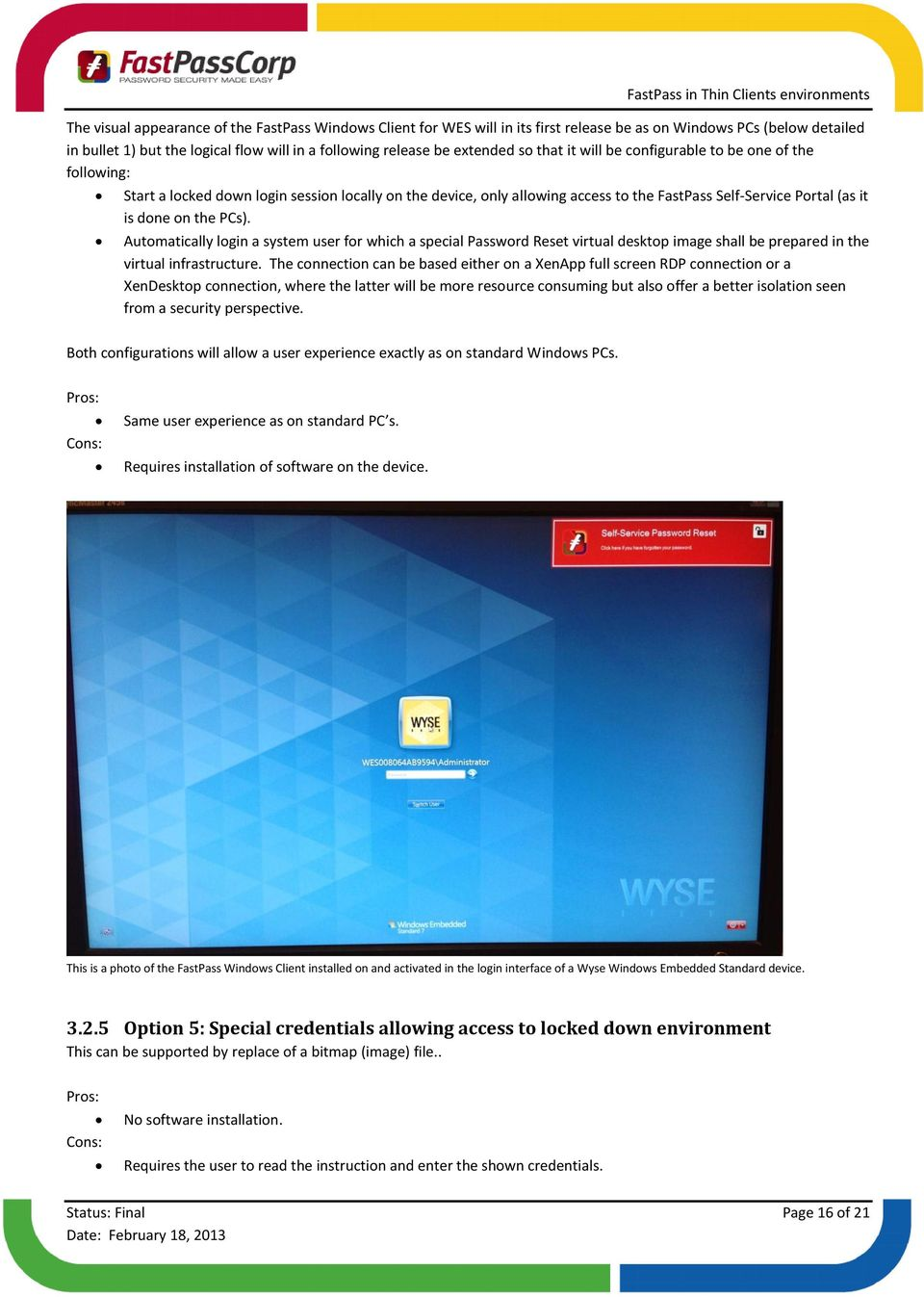 PCs). Automatically login a system user for which a special Password Reset virtual desktop image shall be prepared in the virtual infrastructure.