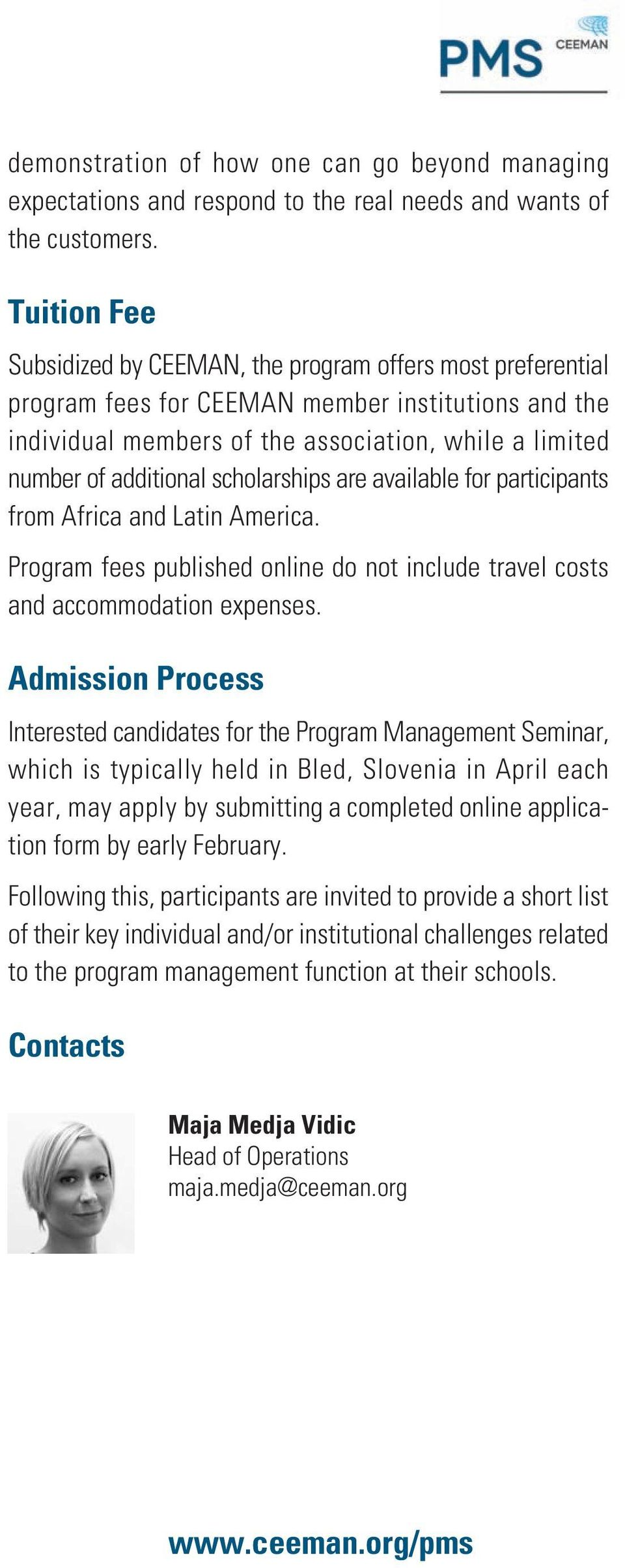 schoarships are avaiabe for participants from Africa and Latin America. Program fees pubished onine do not incude trave costs and accommodation expenses.