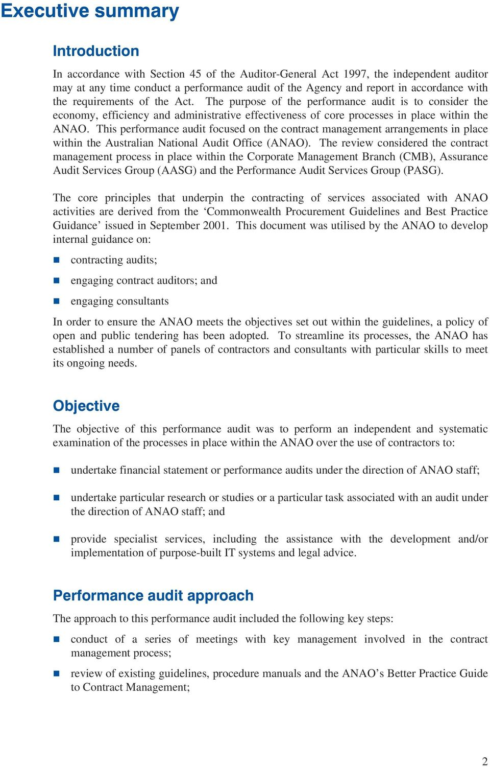 This performance audit focused on the contract management arrangements in place within the Australian National Audit Office (ANAO).