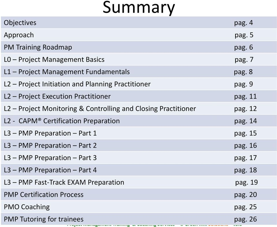 11 L2 Project Monitoring & Controlling and Closing Practitioner pag. 12 L2 - CAPM Certification Preparation pag. 14 L3 PMP Preparation Part 1 pag.