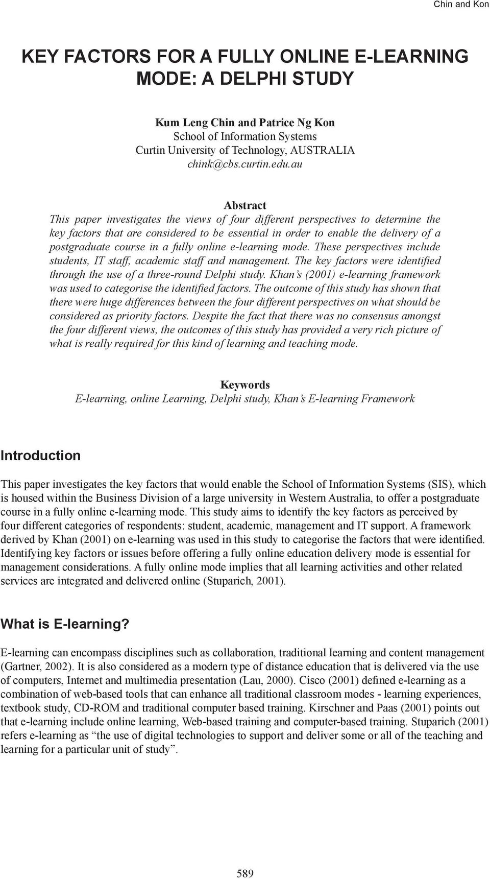 in a fully online e-learning mode. These perspectives include students, IT staff, academic staff and management. The key factors were identified through the use of a three-round Delphi study.