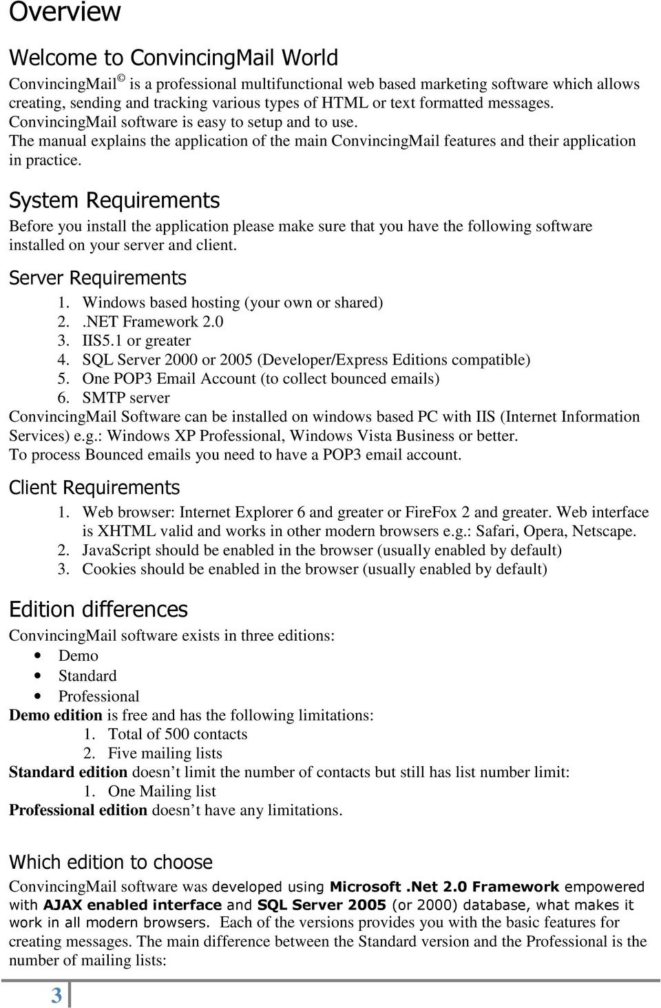 System Requirements Before you install the application please make sure that you have the following software installed on your server and client. Server Requirements 1.