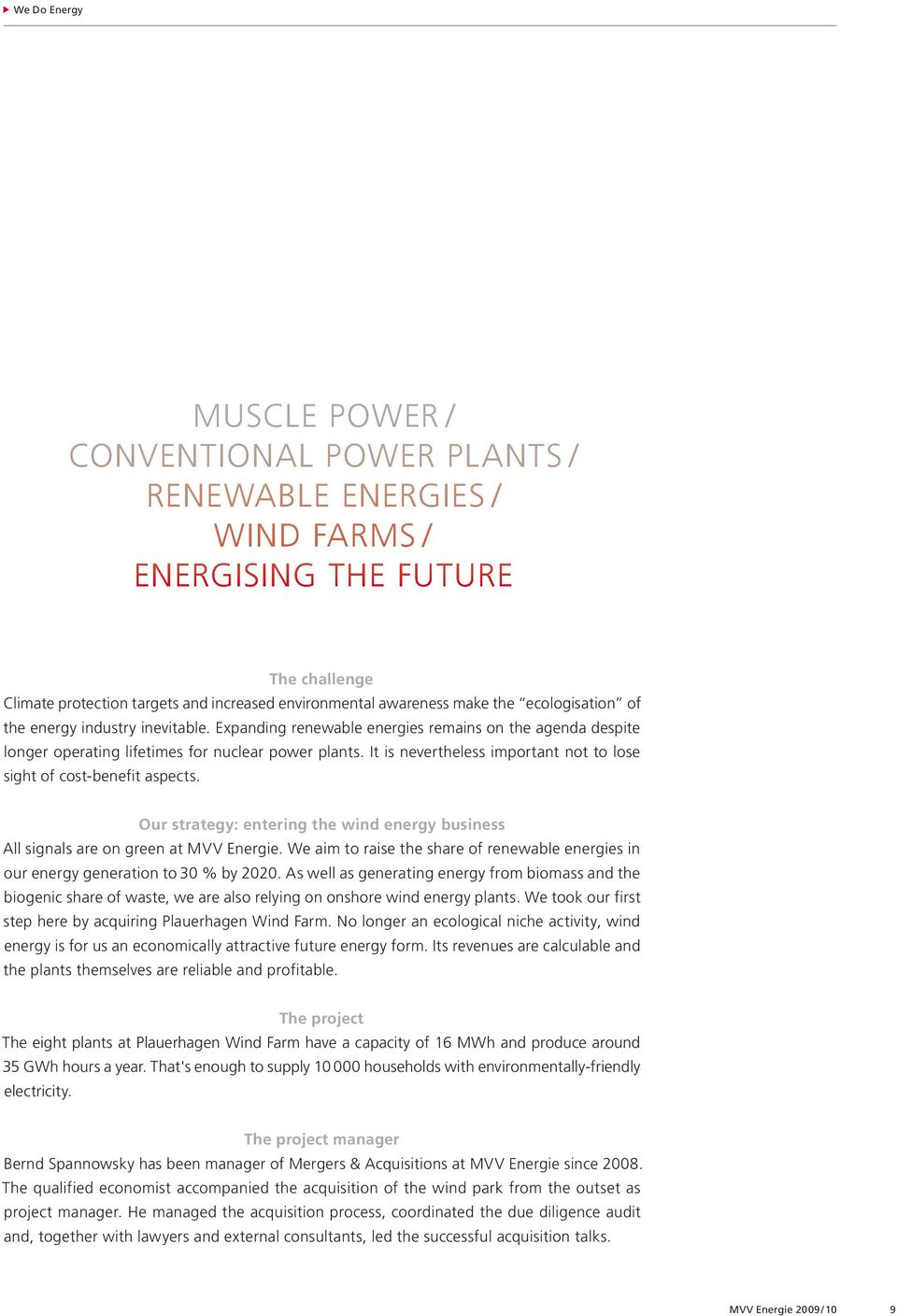 itisneverthelessimportantnottolose sight of cost-benefit aspects. Our strategy: entering the wind energy business AllsignalsareongreenatMVVEnergie.