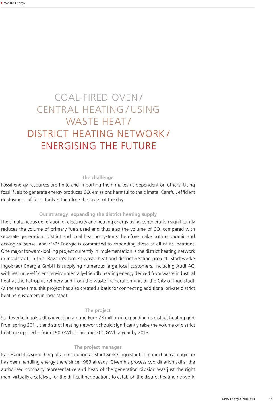 Our strategy: expanding the district heating supply The simultaneous generation of electricity and heating energy using cogeneration significantly