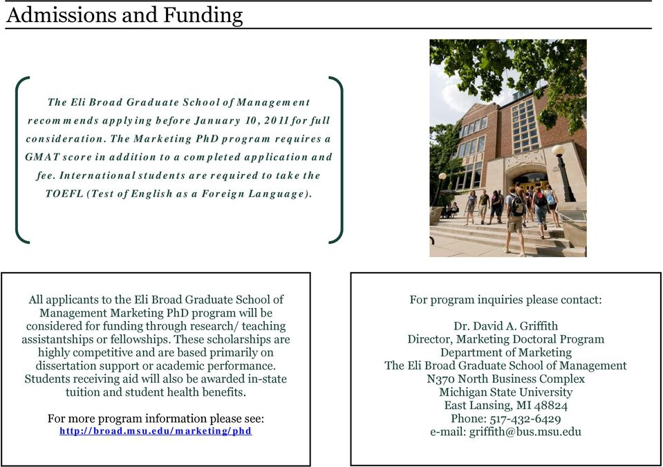 All applicants to the Eli Broad Graduate School of Management Marketing PhD program will be considered for funding through research/ teaching assistantships or fellowships.